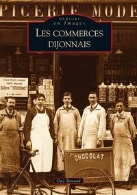 Guy Renaud - Les commerces dijonnais.