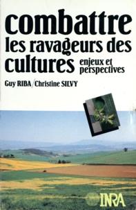Guy Riba et Christine Silvy - Combattre les ravageurs des cultures - Enjeux et perspectives.