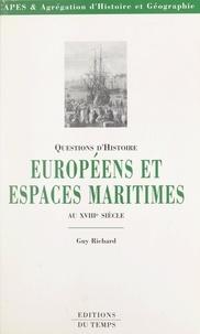 Guy Richard et Hélène Fréchet - Européens et espaces maritimes au XVIIIe siècle.