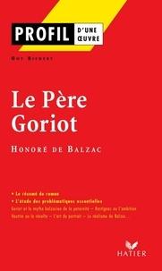 Guy Riegert et Honoré de Balzac - Profil - Balzac (Honoré de) : Le Père Goriot - Analyse littéraire de l'oeuvre.