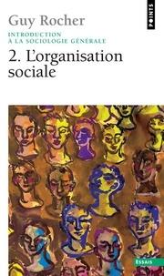 Guy Rocher - Introduction à la sociologie générale - Tome 2, L'organisation sociale.