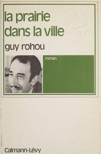 Guy Rohou - La Prairie dans la ville.