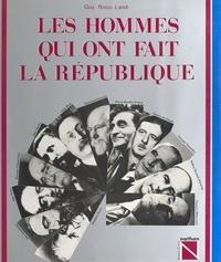 Guy Rossi-Landi et Bernadette de Beaupuis - Les hommes qui ont fait la République - Depuis 1870.