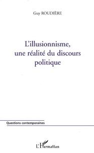 Guy Roudière - L'illusionnisme, une réalité du discours politique.
