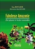 Guy Roulier - Fabuleuse Amazonie - Ses plantes et huiles essentielles.