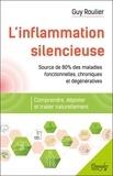 Guy Roulier - L'inflammation silencieuse - Comprendre, dépister et guérir naturellement.