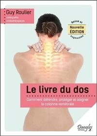 Le livre du dos- Comment défendre, protéger et soigner la colonne vertébrale - Guy Roulier  