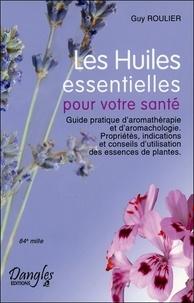 Guy Roulier - Les Huiles essentielles pour votre santé.