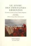 Guy Rouquet - Le livre des fontaines ardentes - 55 auteurs et artistes racontent l'Atelier Imaginaire.