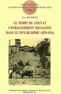 Madeleine Rebérioux et Guy Rousseau - Le temps du Gouyat - L'enracinement socialiste dans le Puy-de-Dôme (1870-1914).