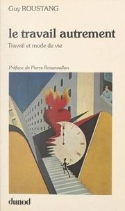 Guy Roustang et Pierre Rosanvallon - Le travail autrement - Travail et mode de vie.
