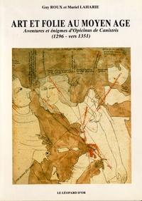 Guy Roux et Muriel Laharie - Art et folie au Moyen Age - Aventures et énigmes d'Opicinus de Canistris (1296 - vers 1351).
