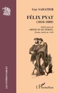 "Guy Sabatier - Felix pyat (1810-1889) - publication du ""medecin de neron"" - drame inedit de 1848."