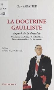 Guy Sabatier - La doctrine gaulliste - Exposé de la doctrine, les textes essentiels, les documents.