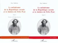 Guy Sabatier - Le mélodrame de la République sociale et le théâtre de Félix Pyat.