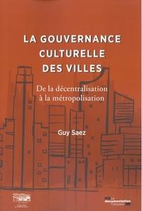Guy Saez - La gouvernance culturelle des villes - De la décentralisation à la métropolisation.