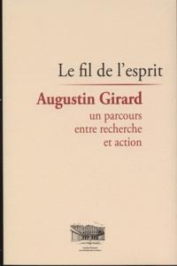 Guy Saez - Le fil de l'esprit - Augustin Girard, un parcours entre recherche et action. 1 CD audio