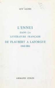 Guy Sagnes - L'ennui dans la littérature française de Flaubert à Laforgue, 1848-1884.