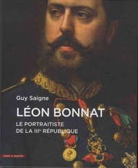 Guy Saigne - Léon Bonnat - Le portraitiste de la IIIe République.