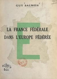 Guy Salmon - La France fédérale dans l'Europe fédérée.