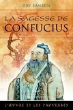 Guy Samson - La sagesse de Confucius - L'oeuvre et les proverbes.