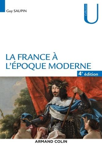 Guy Saupin - La France à l'époque moderne - 4e éd..