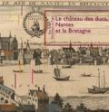 Guy Saupin et Dominique Le Page - Le château des ducs, Nantes et la Bretagne.
