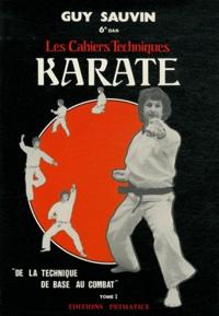 Guy Sauvin - Karaté, les cahiers techniques - Tome 1, De la technique de base au combat.