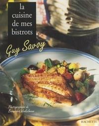 Guy Savoy et Philippe Lamboley - La cuisine de mes bistrots.
