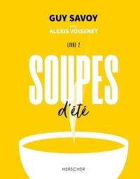 Guy Savoy et Alexis Voisenet - Soupes d'été.