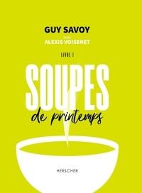 Guy Savoy et Alexis Voisenet - Soupes de printemps - Livre 1.