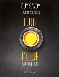 Guy Savoy et Laurent Solivérès - Tout l'oeuf.