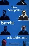 Guy Scarpetta - Brecht ou le soldat mort.