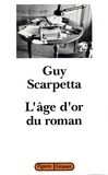 Guy Scarpetta - L'age d'or du roman.