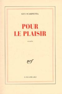 Guy Scarpetta - Pour le plaisir - Essais.