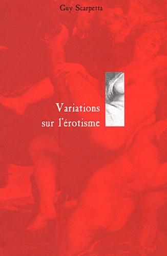 Guy Scarpetta - Variations sur l'érotisme.