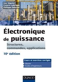 Guy Séguier et Philippe Delarue - Electronique de puissance - 10e éd. - Structures, commandes, applications.