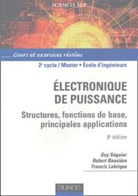Guy Séguier et Francis Labrique - Electronique de puissance - Structures, fonctions de base, principales applications, cours et exercices résolus.