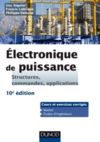 Guy Séguier et Philippe Delarue - Electronique de puissance - Structures, commandes, applications.