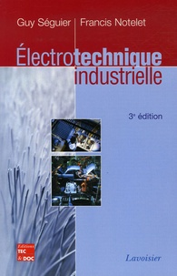 Guy Séguier et Francis Notelet - Electrotechnique industrielle.