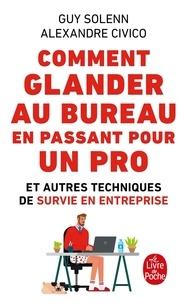 Guy Solenn et Alexandre Civico - Comment glander au bureau en passant pour un pro - Et autre techniques de survie en entreprise.
