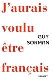 Guy Sorman - J'aurais voulu être français.