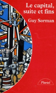 Guy Sorman - Le capital, suite et fins.