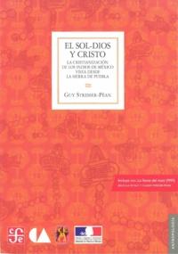 Guy Stresser-Péan - El sol-dios y Cristo - La cristianización de los indios en México vista desdela Sierra de Puebla.
