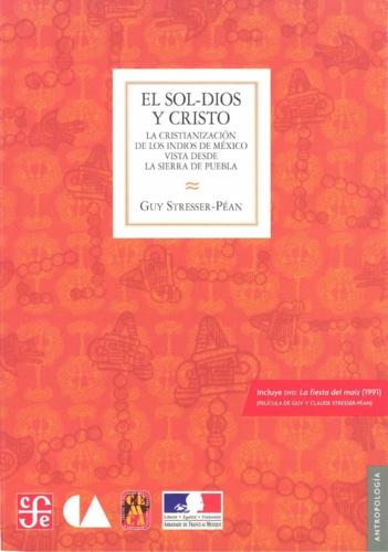 El sol-dios y Cristo. La cristianización de los indios en México vista desdela Sierra de Puebla