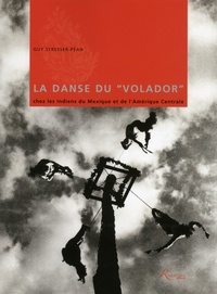 """Guy Stresser-Péan - La danse du """"Volador"""" chez les Indiens du Mexique et de l'Amérique centrale. 1 DVD"""