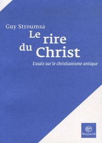 Guy Stroumsa - Le rire du Christ - Essais sur le christianisme antique.