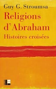 Guy Stroumsa - Religions d'Abraham : histoires croisées.
