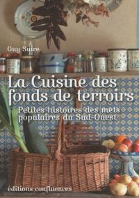 Guy Suire - La Cuisine des fonds de terroirs - Petite histoires des mets populaires du sud-Ouest.