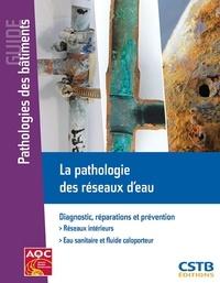 Guy Taché - La pathologie des réseaux d'eau - Diagnostic, réparations et prévention.